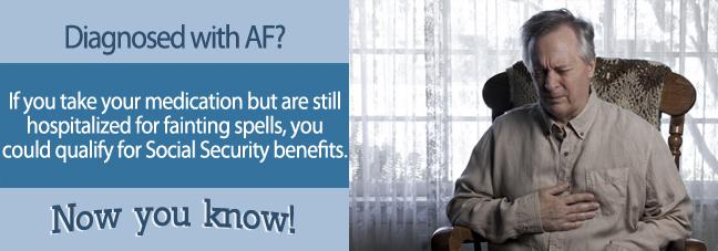 If you suffer from Atrial Fibrillation, you be qualify for Social Security disability benefits.