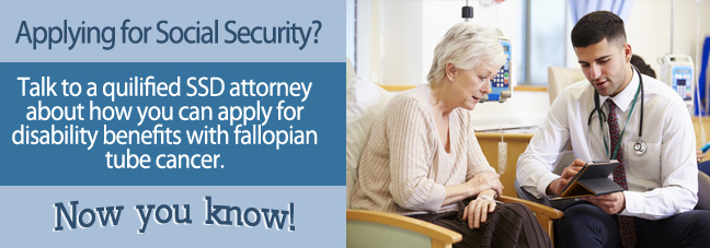 Applying for Disability Benefits with Fallopian Tube Cancer
