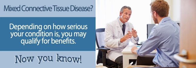 If you have Mixed Connective Tissue Disease you may qualify for Social Security disability benefits.