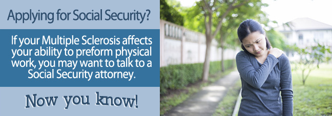 If you cannot work due to Multiple Sclerosis, you may qualify for Social Security disability benefits.