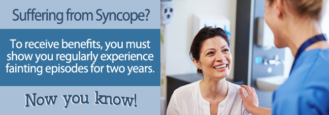 If you suffer from Syncope, you may qualify for Social Security disability benefits.