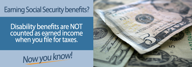 Social Security disability benefits are not counted as earned income when filing taxes.